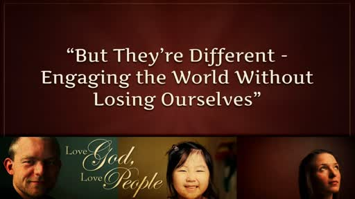 But They're Different - Engaging the World Withouth Losing Ourselves!
