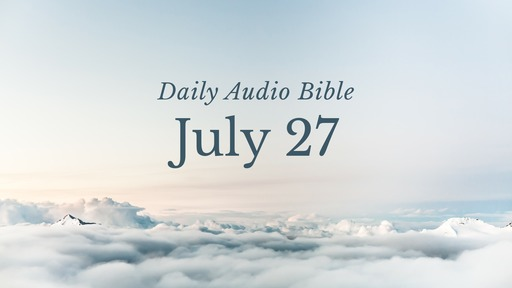 Daily Audio Bible – July 27, 2017