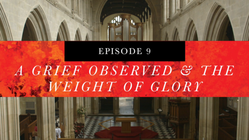 A Grief Observed & The Weight of Glory