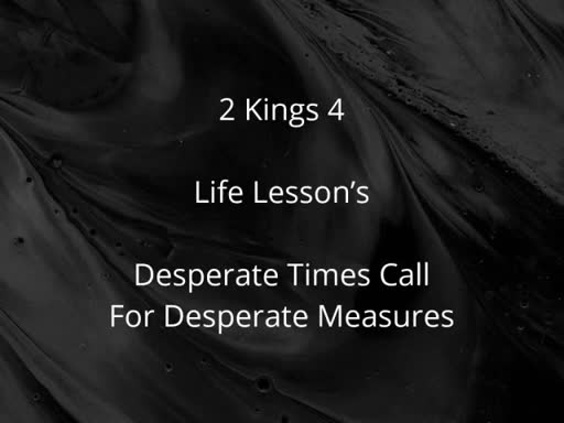 7/30/17 - 2 Kings 4 - Desperate Times Call for Desperate Measures