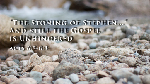 """""""The Stoning of Stephen..."""" And still the Gospel is Unhindered."""
