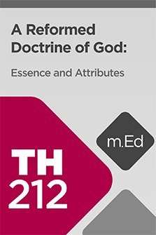 Mobile Ed: TH212 A Reformed Doctrine of God: Essence and Attributes (7 hour course)
