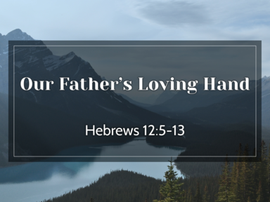 08 06 2017 Our Father's Loving Hand