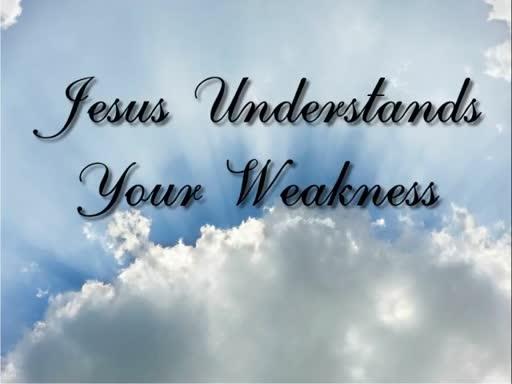 Jesus Understands Your Weakness
