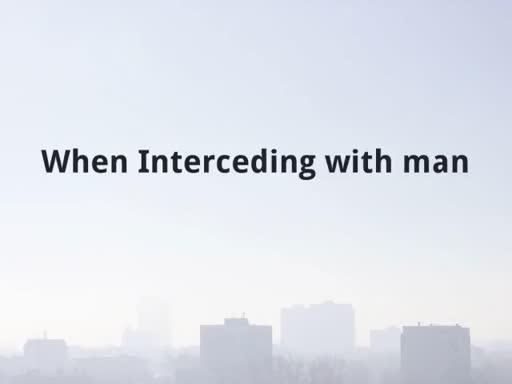 When Interceding with man