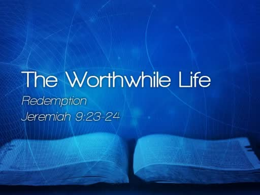 The Worthwhile Life - August 13, 2017