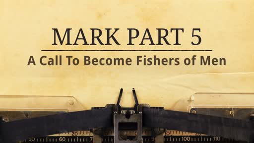 Mark Part 5: A Call To Become Fishers of Men
