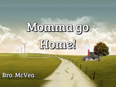 Momma go Home