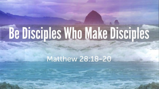 Be Disciples Who Make Disciples