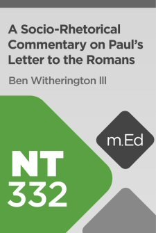 Mobile Ed: NT332 A Socio-Rhetorical Commentary on Paul's Letter to the Romans (10 hour course)