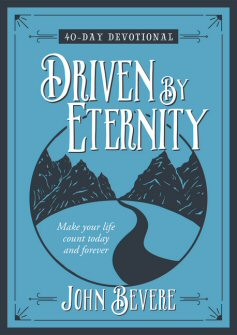 Driven by Eternity: Make Your Life Count Today and Forever 40-Day Devotional