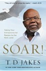 Soar! Taking Your Entrepreneurial Passion to the Next Level