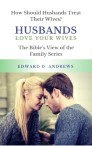 HUSBANDS LOVE YOUR WIVES: How Should Husbands Treat Their Wives?