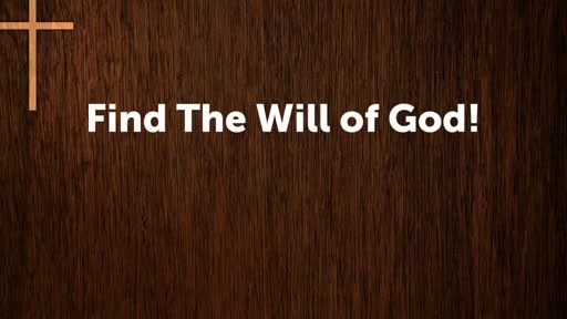 Find The Will of God!