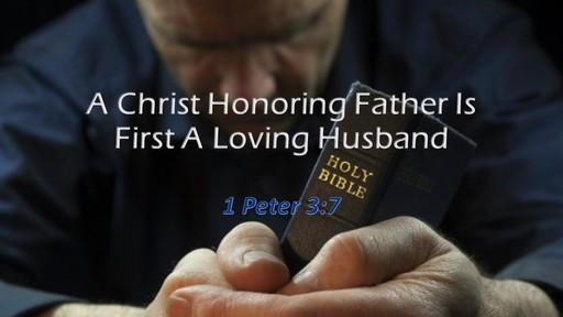 A Christ Honoring Father Is First A Loving Husband