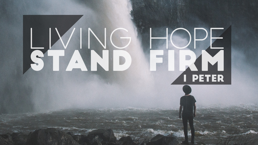 Living Hope - Stand Firm (Talk 7)