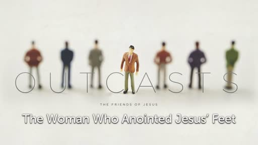 Outcasts #2: The Woman Who Annointed Jesus' Feet
