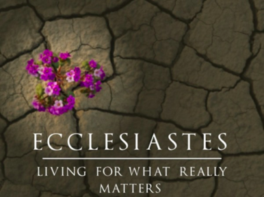 Ecclesiastes:  Living For What Really Matters