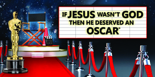If Jesus Wasn't God, Then He Deserved an Oscar