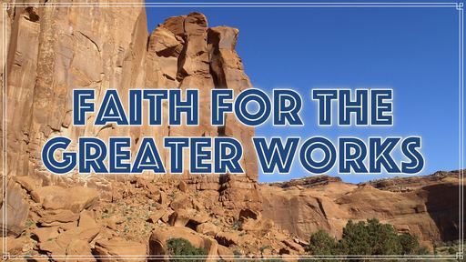 Faith for the Greater Works