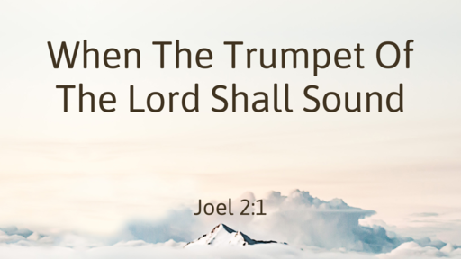 09 03 2017 When The Trumpet of the Lord Shall Sound