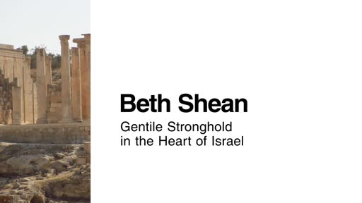Beth Shean: Gentile Stronghold in the Heart of Israel