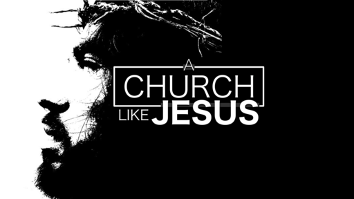 A CHURCH LIKE JESUS | Invitation