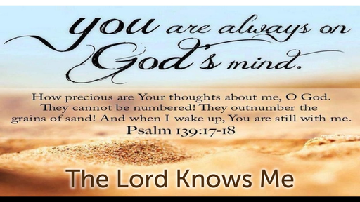 September 7, 2017 - The Lord Knows Me (Psalm 139)