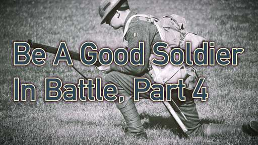 Be A Good Soldier in Battle, Part 4 (2)