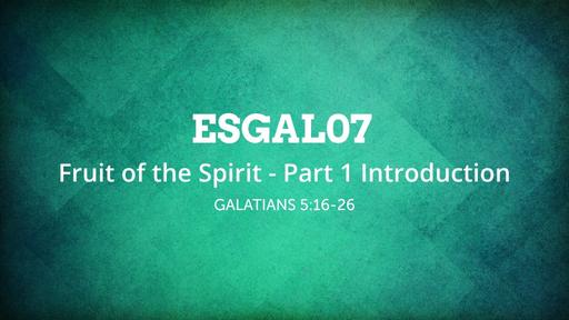 ESGAL07 Fruit of the Spirit Part 1