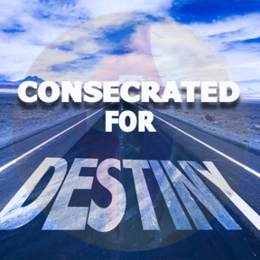 Consecrated for Destiny