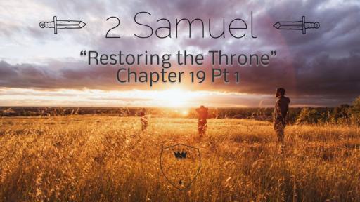 "2 Samuel 19:1-23 ""Restoring the Throne-Part 1"""