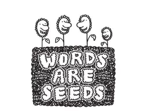 Words are Seeds