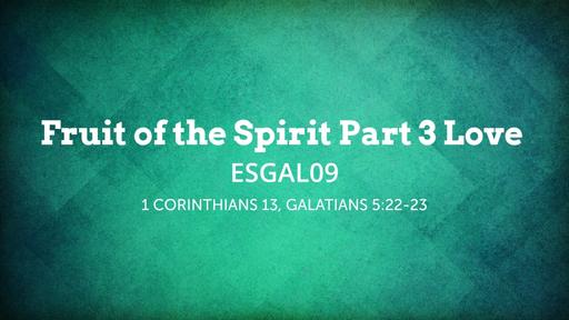 ESGAL09 Fruit of the Spirit Part 3 Love