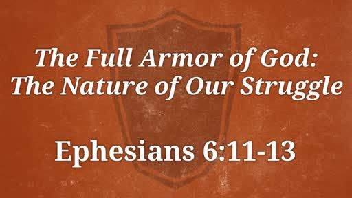 The Full Armor of God: The Nature of Our Struggle