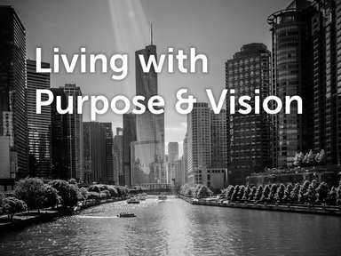Living With Purpose & Vision
