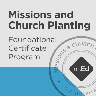 Missions and Church Planting: Foundational Certificate