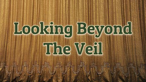 Looking Beyond The Veil