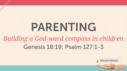 Parenting: Building a God-ward compass in children.