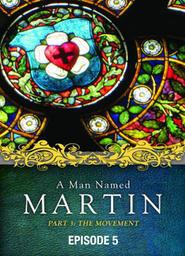 A Man Named Martin - Part 3 The Movement - Episode 5