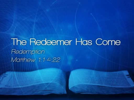 The Redeemer Has Come - October 8, 2017