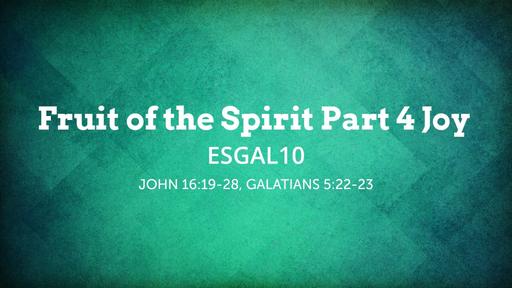 ESGAL10 Fruit of the Spirit Part 4 Joy