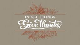 In All Things Give Thanks thinkgs 16x9 PowerPoint Photoshop image