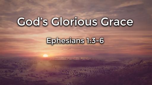 Gods's Glorious Grace (Part 1)