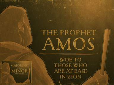 Amos: Woe to Those Who Are at Ease!