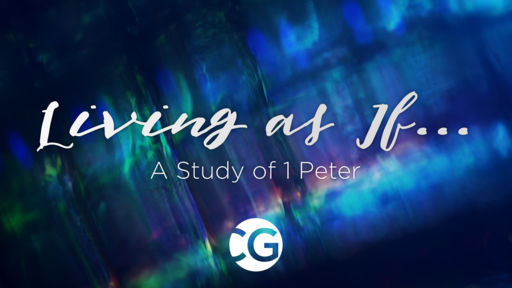 Week 1:  Living As If... | A Study of 1 Peter