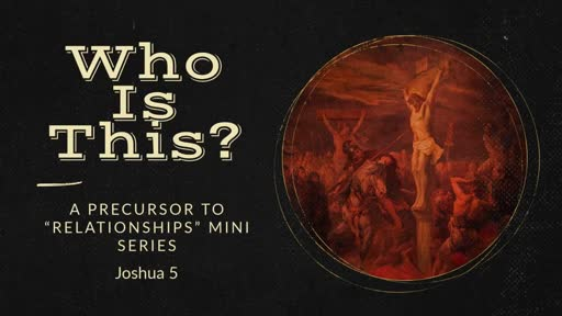 Joshua 5 - 13-15 - Who Is This?