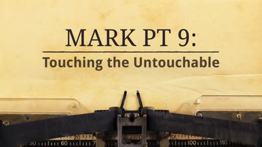 Mark Pt 9: Touching the Untouchable