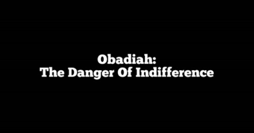 Obadiah: The Danger Of Indifference