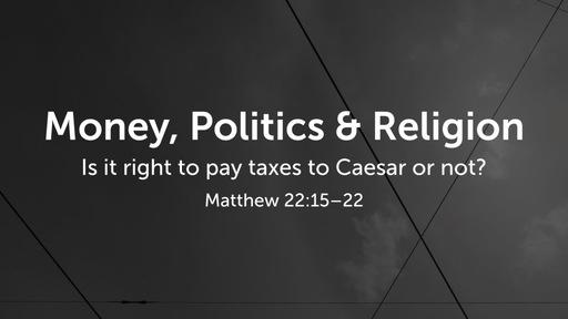 Money, Politics & Religion